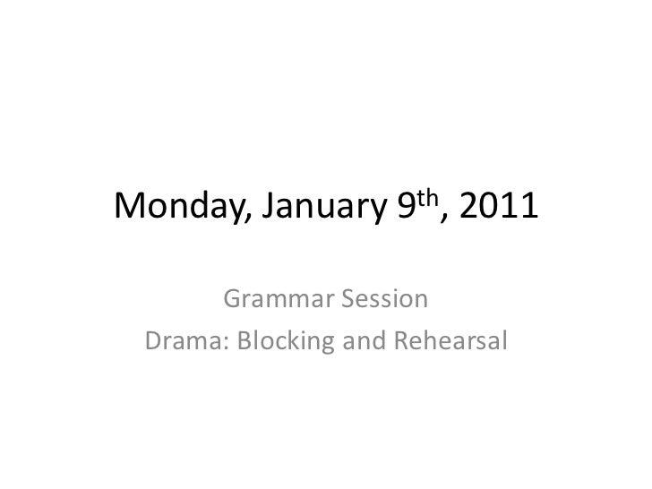Monday, January      9th,   2011      Grammar Session Drama: Blocking and Rehearsal