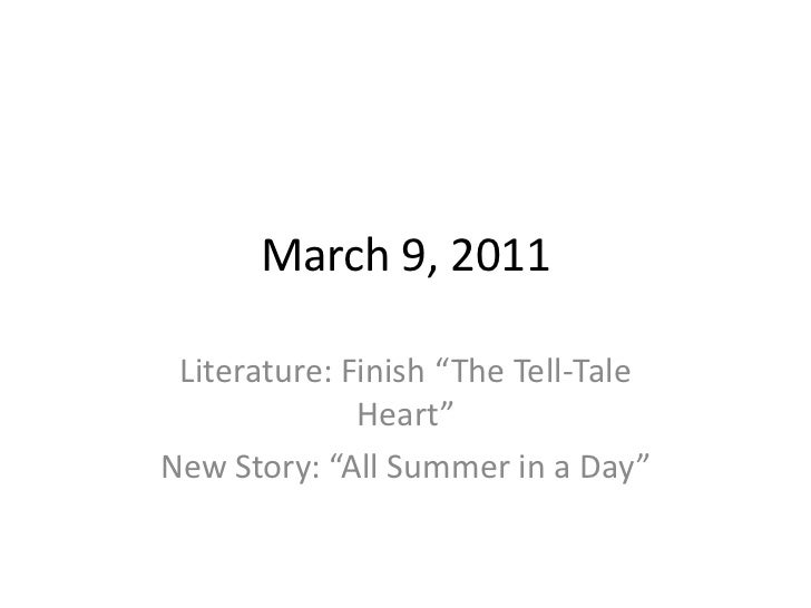 """March 9, 2011<br />Literature: Finish """"The Tell-Tale Heart""""<br />New Story: """"All Summer in a Day""""<br />"""