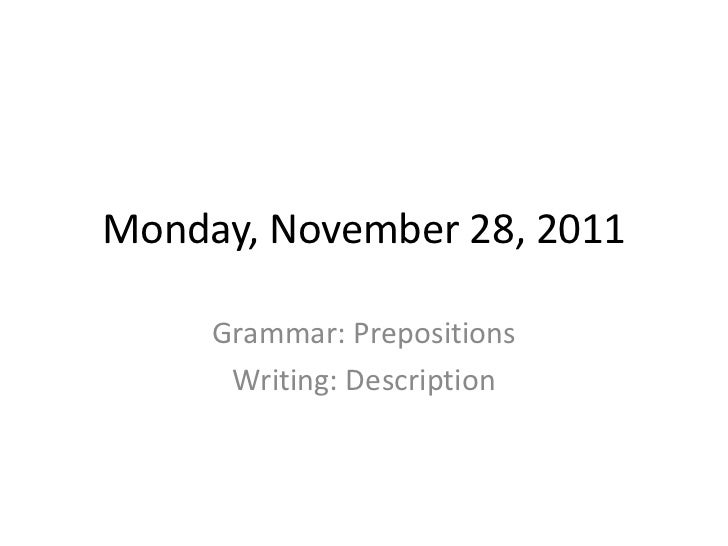 Monday, November 28, 2011     Grammar: Prepositions      Writing: Description