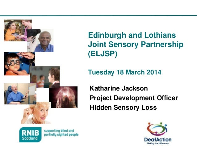 Edinburgh and Lothians Joint Sensory Partnership (ELJSP) Tuesday 18 March 2014 Katharine Jackson Project Development Offic...