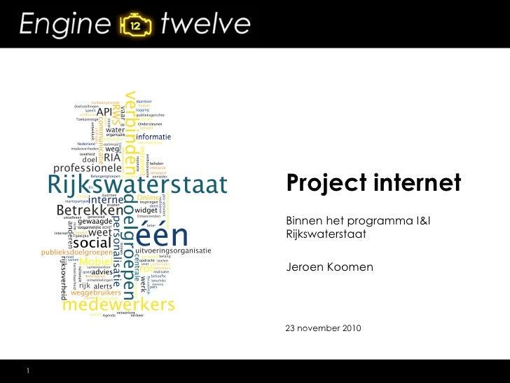 Project internet    Binnen het programma I&I    Rijkswaterstaat    Jeroen Koomen    23 november 20101