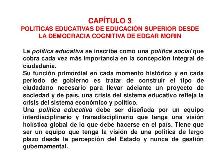 CAPÍTULO 3POLITICAS EDUCATIVAS DE EDUCACIÓN SUPERIOR DESDE     LA DEMOCRACIA COGNITIVA DE EDGAR MORINLa política educativa...