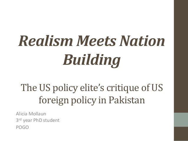Realism Meets Nation Building The US policy elite's critique of US foreign policy in Pakistan