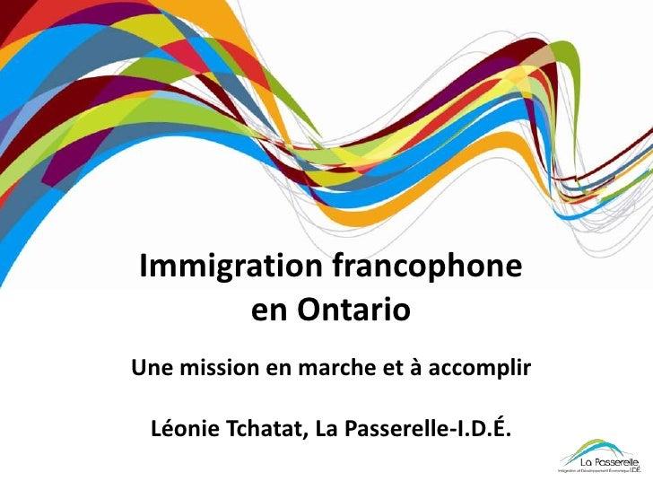 Immigration francophone      en OntarioUne mission en marche et à accomplir Léonie Tchatat, La Passerelle-I.D.É.