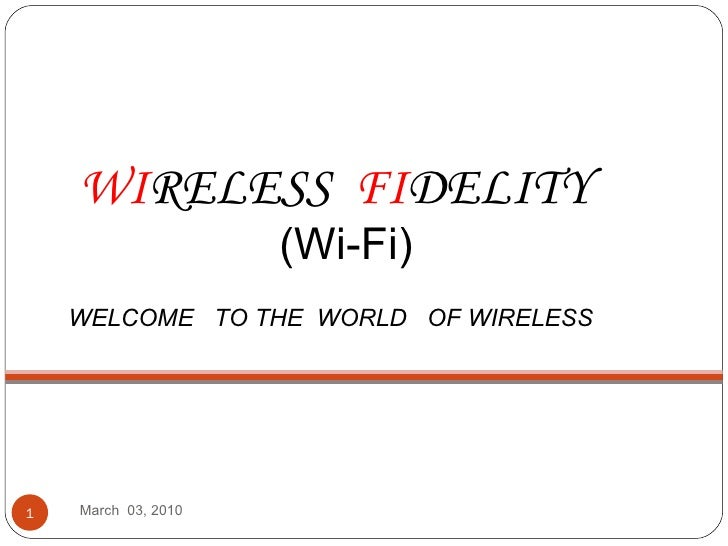 March  03, 2010 WI RELESS  FI DELITY (Wi-Fi) WELCOME  TO THE  WORLD  OF WIRELESS
