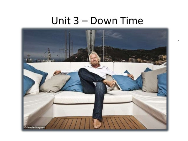 Unit 3 – Down Time Watch the video about one successful businessman's hobbies.