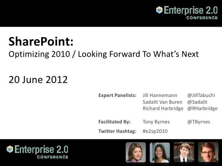 20120620 - Enterprise 2.0 Boston - Sharepoint - Optimizing 2010, Looking forward to what's next
