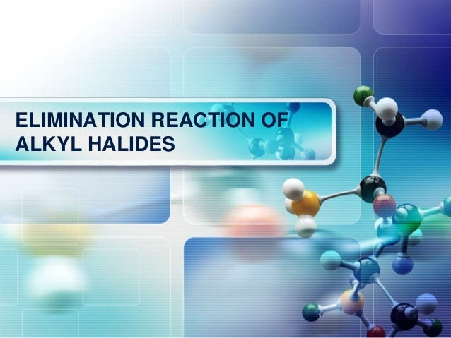 LOGO ELIMINATION REACTION OF ALKYL HALIDES