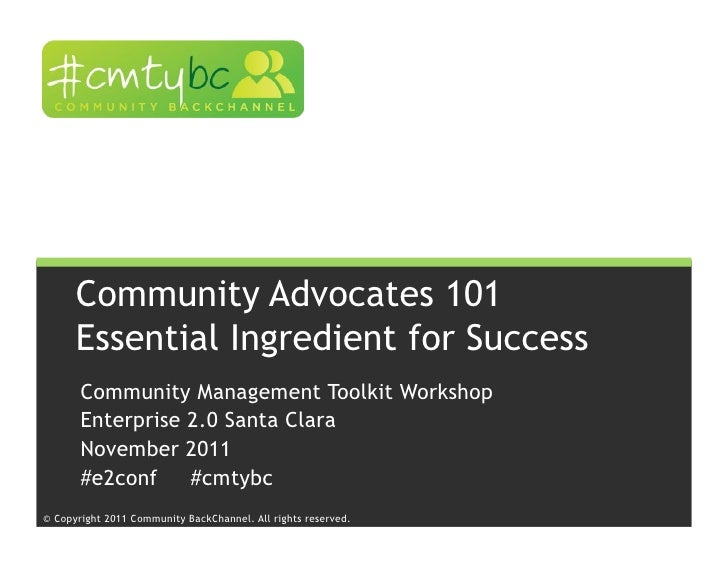 Community Advocates 101      Essential Ingredient for Success       Community Management Toolkit Workshop       Enterprise...