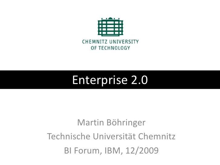 Enterprise 2.0<br />Martin Böhringer<br />Technische Universität Chemnitz<br />BI Forum, IBM, 12/2009<br />