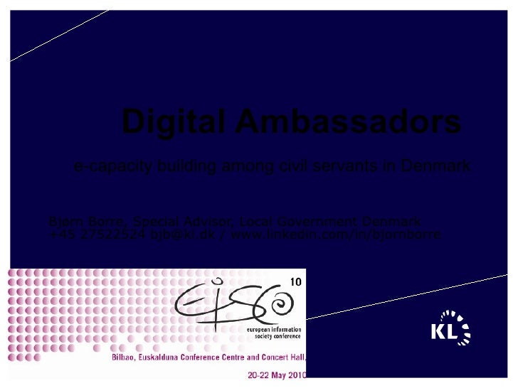 Digital Ambassadors e-capacity building among civil servants in Denmark Bjørn Borre, Special Advisor, Local Government Den...