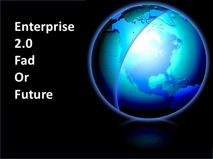 Enterprise 2.0 - Fad or Future?