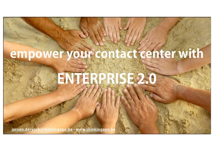empower your contact center with                     ENTERPRISE 2.0jeroen.derynck@thinkingape.be - www.thinkingape.be