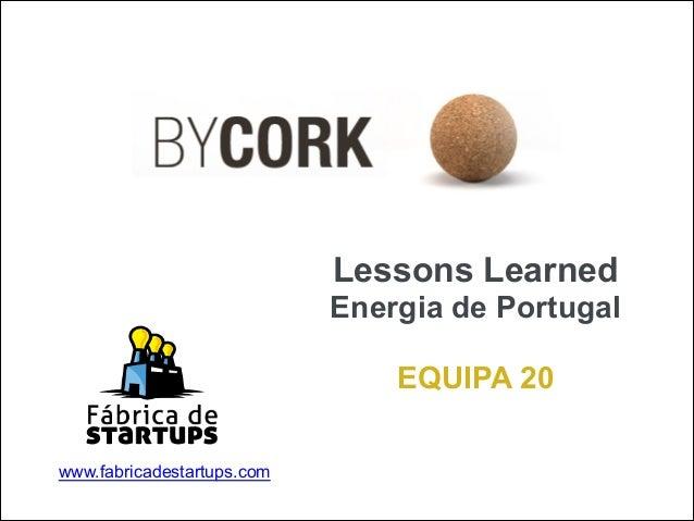 Lessons Learned Energia de Portugal  EQUIPA 20 www.fabricadestartups.com