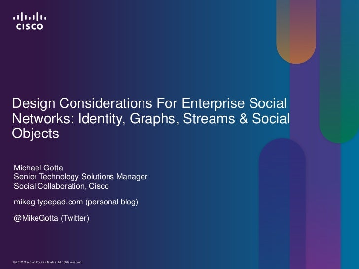 Design Considerations For Enterprise SocialNetworks: Identity, Graphs, Streams & SocialObjectsMichael GottaSenior Technolo...