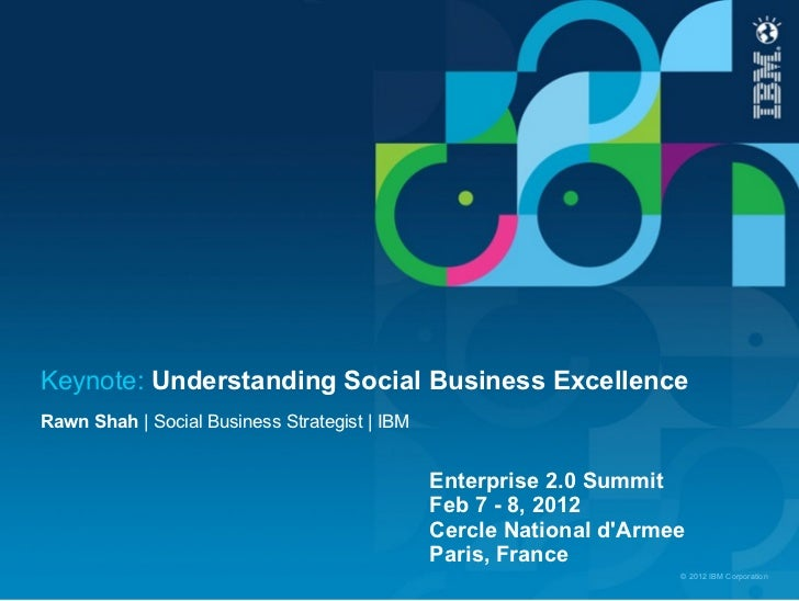 Keynote: Understanding Social Business ExcellenceRawn Shah | Social Business Strategist | IBM                             ...