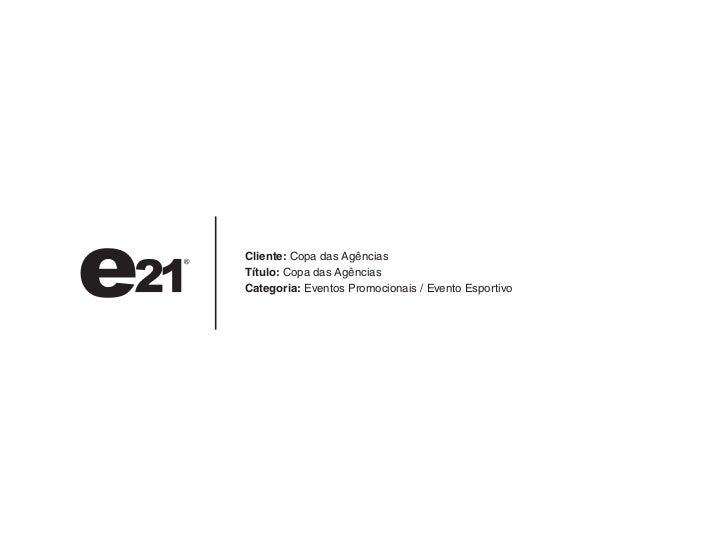 Cliente: Copa das AgênciasTítulo: Copa das AgênciasCategoria: Eventos Promocionais / Evento Esportivo