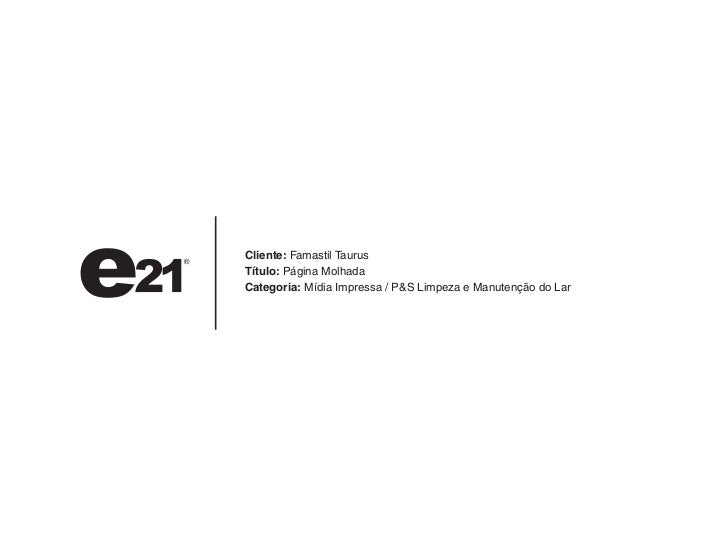 Cliente: Famastil TaurusTítulo: Página MolhadaCategoria: Mídia Impressa / P&S Limpeza e Manutenção do Lar