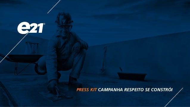 PRESS KIT CAMPANHA RESPEITO SE CONSTRÓI