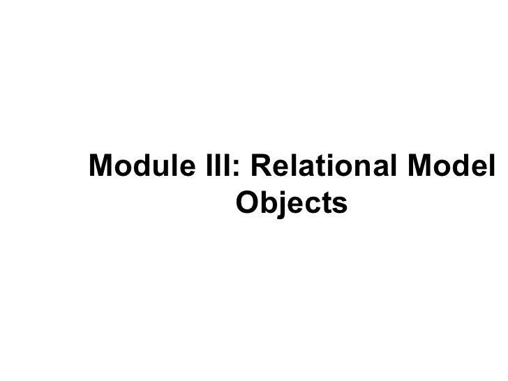 Module III: Relational Model          Objects