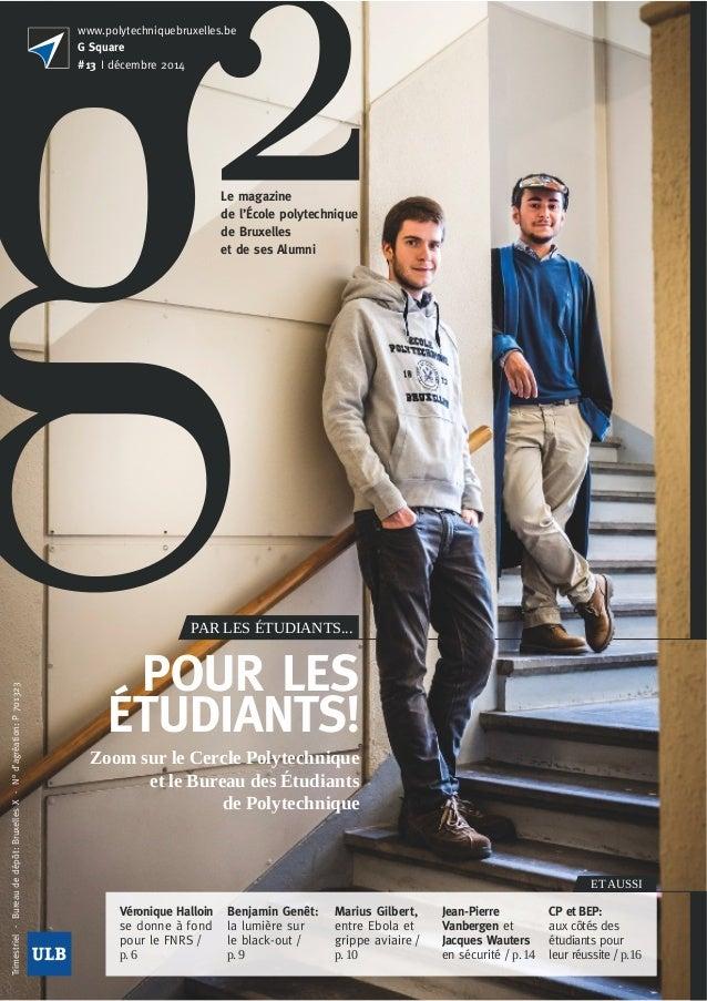 Trimestriel-Bureaudedépôt:BruxellesX-N°d'agréation:P701323 www.polytechniquebruxelles.be G Square #13 I décembre 2014 Le m...