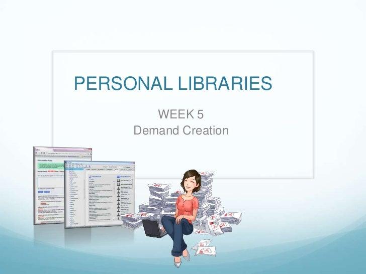 PERSONAL LIBRARIES        WEEK 5     Demand Creation