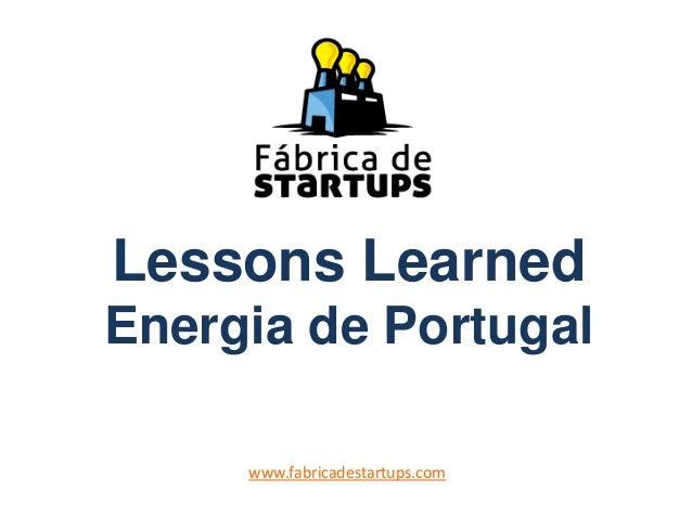 Lessons Learned Energia de Portugal www.fabricadestartups.com