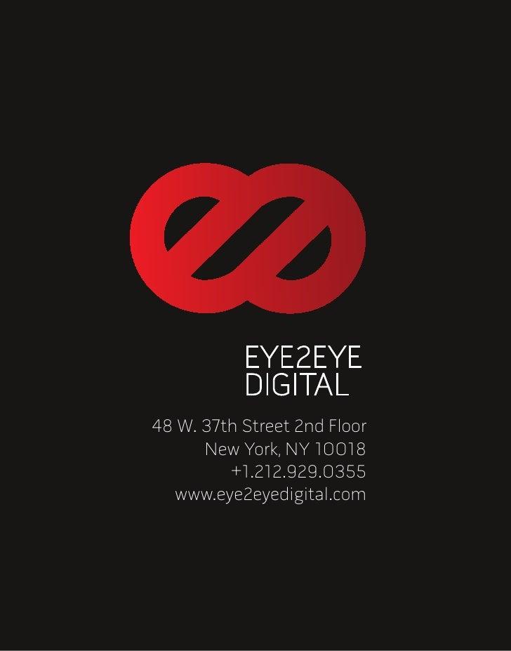 48 W. 37th Street 2nd Floor       New York, NY 10018          +1.212.929.0355   www.eye2eyedigital.com