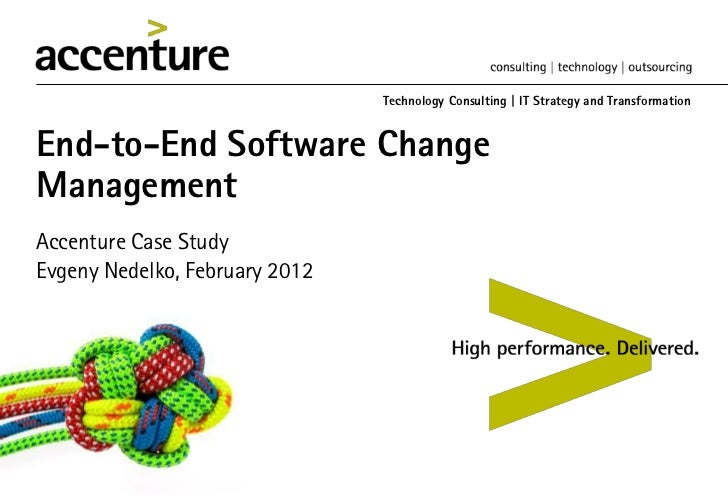 Technology Consulting | IT Strategy and TransformationEnd-to-End Software ChangeManagementAccenture Case StudyEvgeny Nedel...
