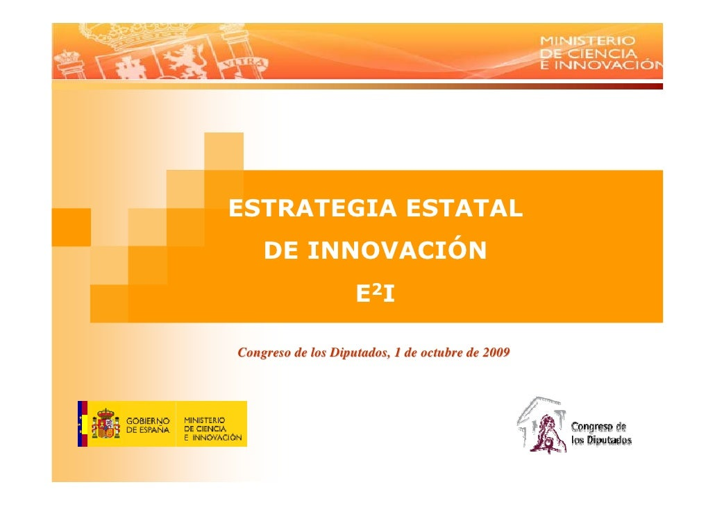 ESTRATEGIA ESTATAL     DE INNOVACIÓN                     E2I  Congreso de los Diputados, 1 de octubre de 2009