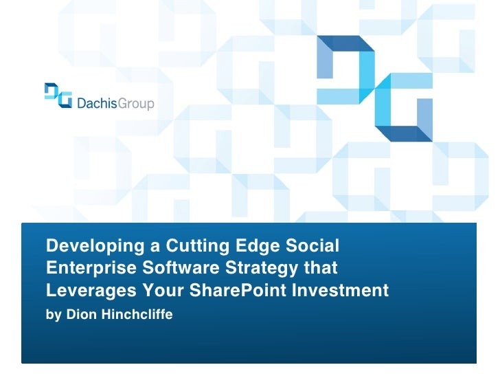 Developing a Cutting Edge SocialEnterprise Software Strategy thatLeverages Your SharePoint Investment !by Dion Hinchcliffe!