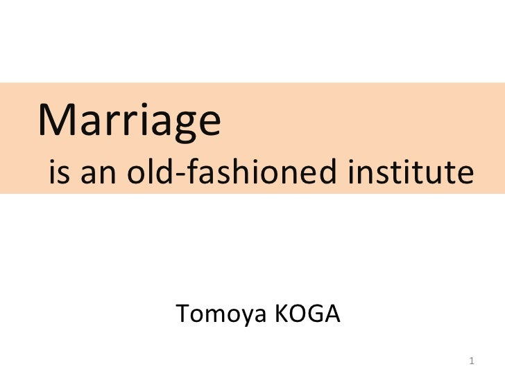 Marriage   is an old-fashioned institute Tomoya KOGA