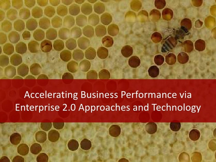 Accelerating Business Performance via Enterprise 2.0 Approaches and Technology<br />