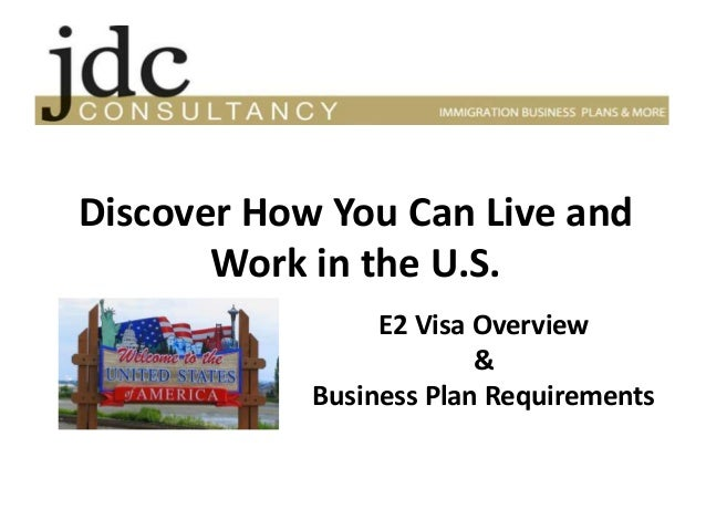 Discover How You Can Live and  Work in the U.S.  E2 Visa Overview  &  Business Plan Requirements