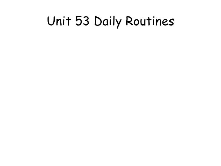 Unit 53 Daily Routines