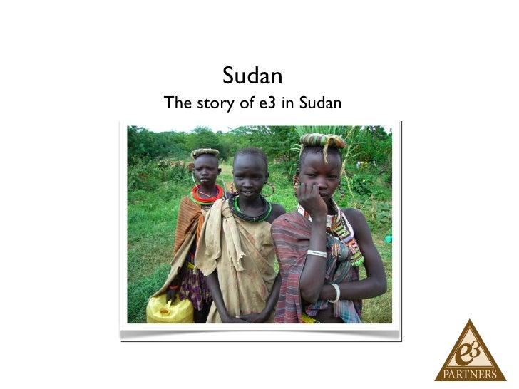 Sudan <ul><li>The story of e3 in Sudan </li></ul>