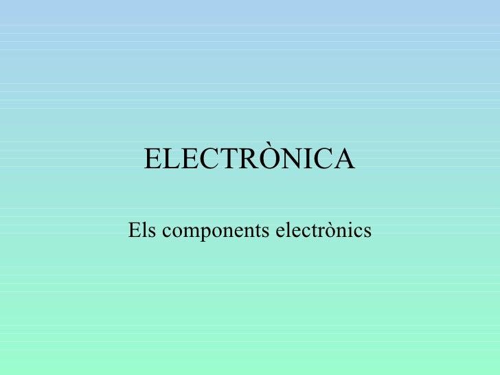 ELECTRÒNICA Els components electrònics