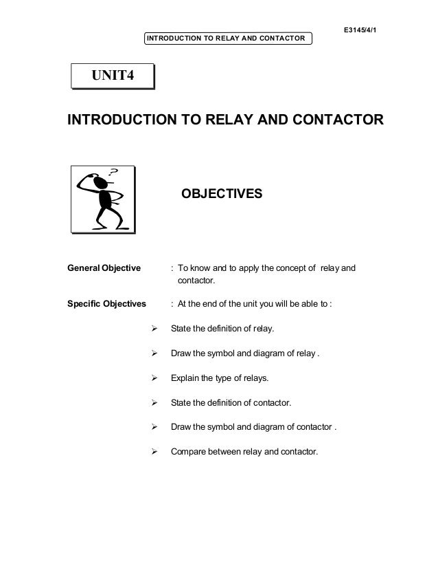 E3145/4/1 INTRODUCTION TO RELAY AND CONTACTOR INTRODUCTION TO RELAY AND CONTACTOR OBJECTIVES General Objective : To know a...