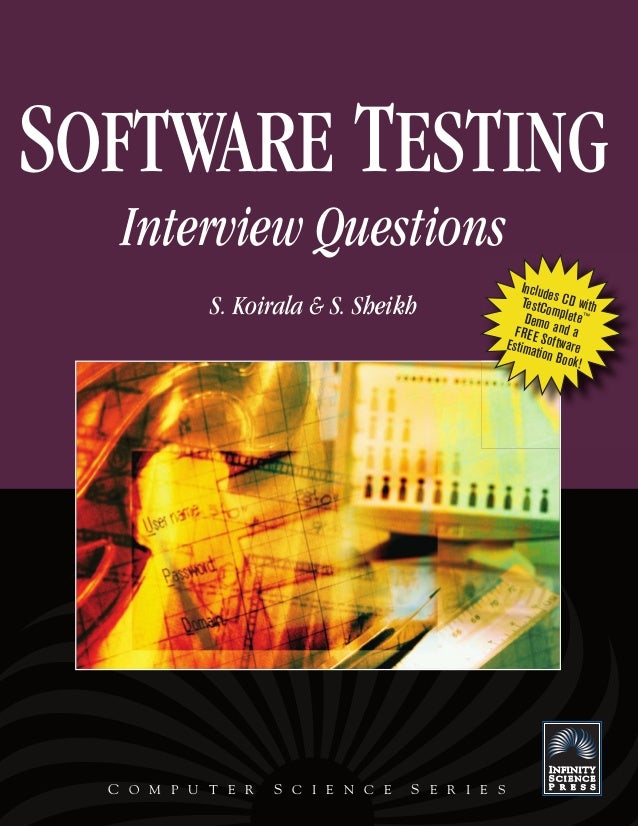 SOFTWARE TESTING Interview Questions S. Koirala & S. Sheikh  C O M P U T E R  S C I E N C E  S E R I E S  Include TestCo s...