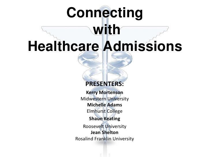 Connecting         withHealthcare Admissions          PRESENTERS:           Kerry Mortenson        Midwestern University  ...