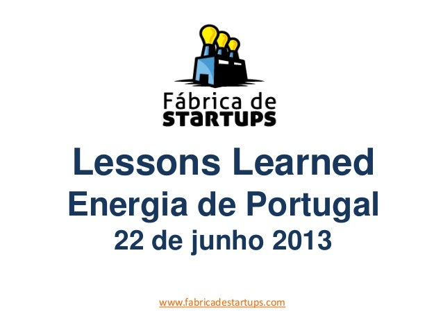 Lessons LearnedEnergia de Portugal22 de junho 2013www.fabricadestartups.com