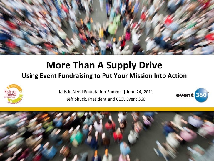More Than A Supply DriveUsing Event Fundraising to Put Your Mission Into Action            Kids In Need Foundation Summit ...