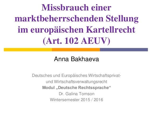 Missbrauch einer marktbeherrschenden Stellung im europäischen Kartellrecht (Art. 102 AEUV) Anna Bakhaeva Deutsches und Eur...
