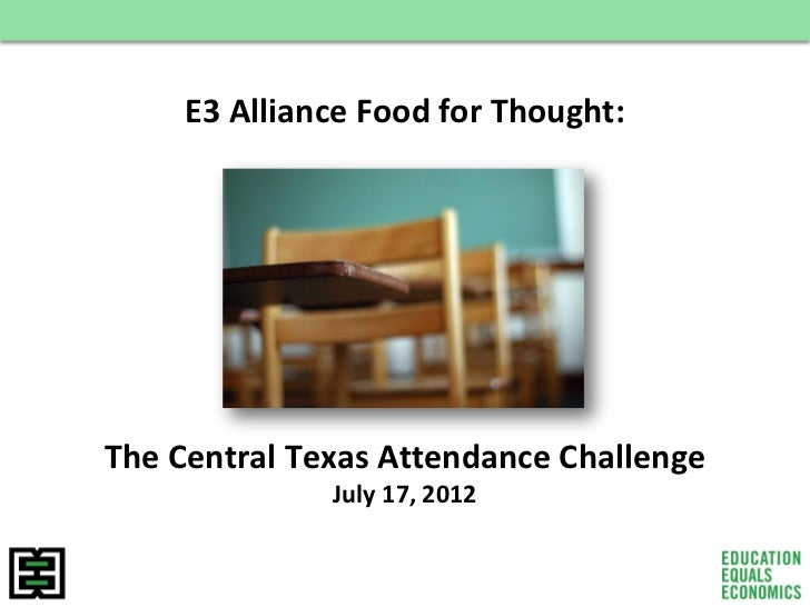 E3 Alliance Food for Thought:The Central Texas Attendance Challenge              July 17, 2012