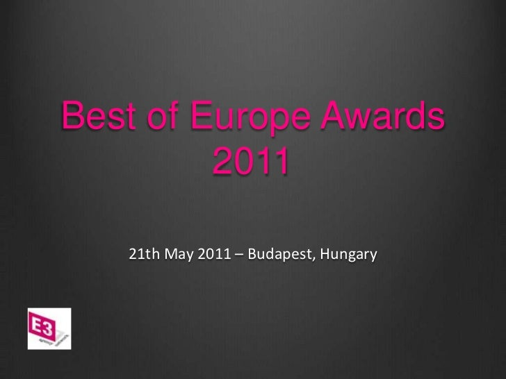 Best of Europe Awards 2011<br />21th May 2011 – Budapest, Hungary<br />