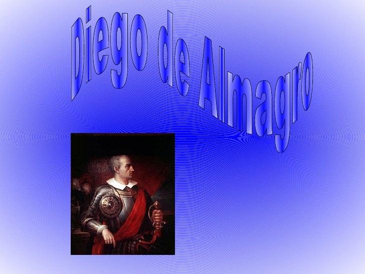 Diego de Almagro va néixer a 1475 a Cruzco, Perú.Quan va complir els 4 anys va tornar a Almagro,estant sota la tutela dun ...