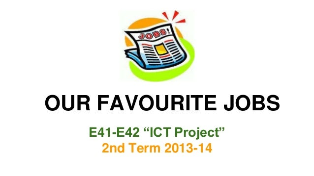 """OUR FAVOURITE JOBS E41-E42 """"ICT Project"""" 2nd Term 2013-14"""