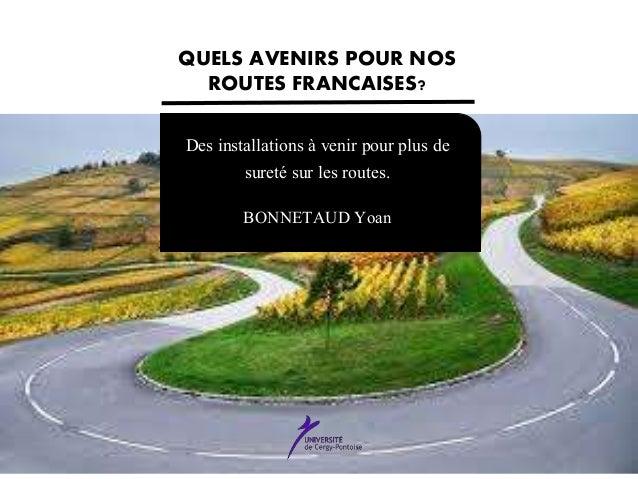 Des installations à venir pour plus de sureté sur les routes. BONNETAUD Yoan QUELS AVENIRS POUR NOS ROUTES FRANCAISES?