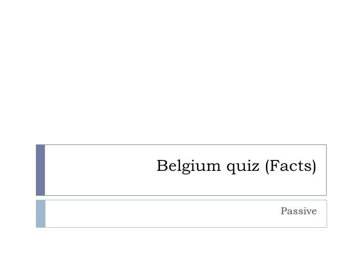 Belgium quiz (Facts)                 Passive