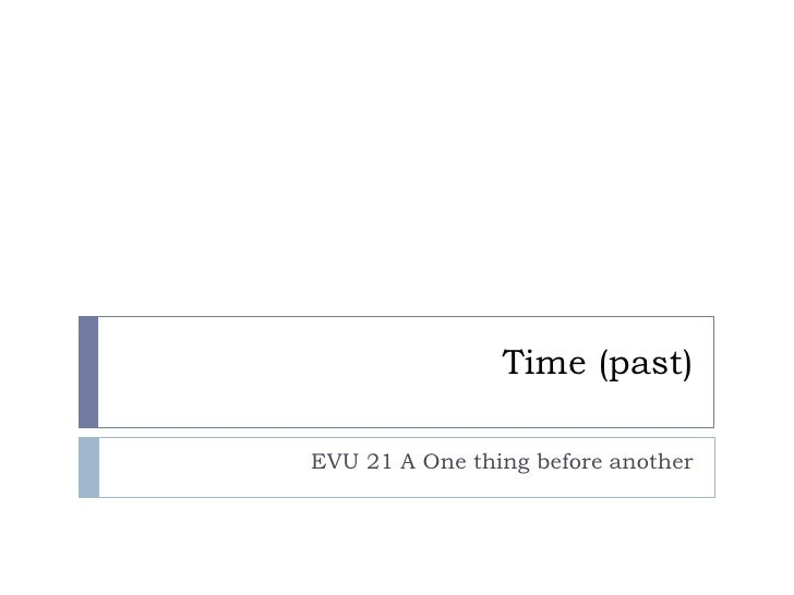 Time (past)  EVU 21 A One thing before another